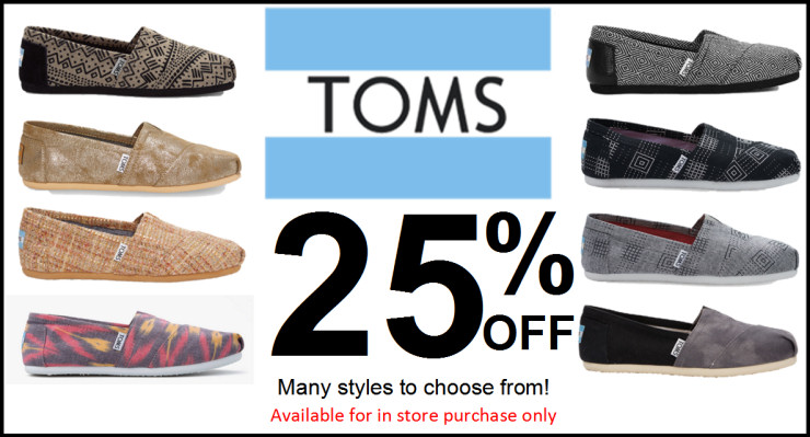 TOMS! 25% off. Available for in store purchase only.